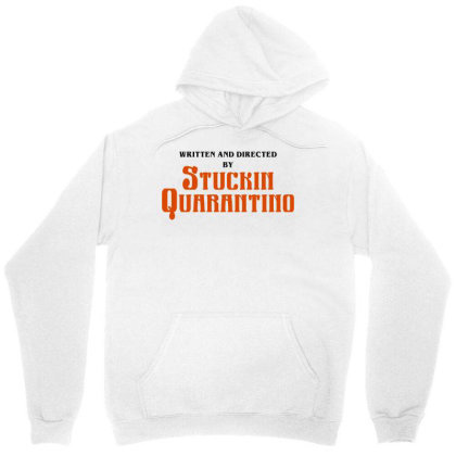 Written And Directed By Stuckin Quarantine Unisex Hoodie Designed By Honeysuckle