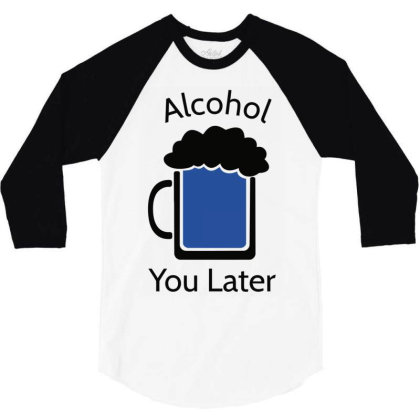 Alcohol Pun Is Funny 3/4 Sleeve Shirt Designed By Anis4