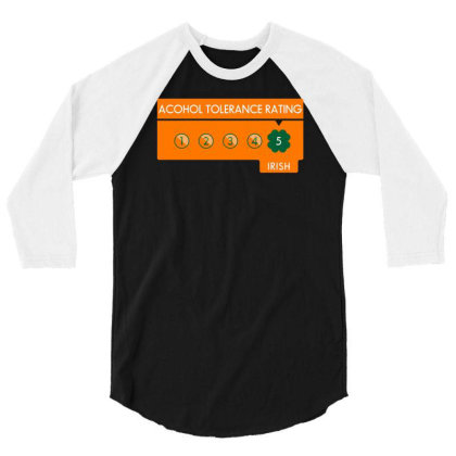 Alcohol Tolerance Level Irish! 3/4 Sleeve Shirt Designed By Anis4