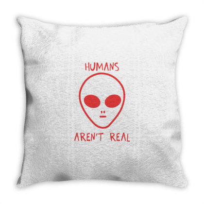 Humans Are Not Real Throw Pillow Designed By Moko