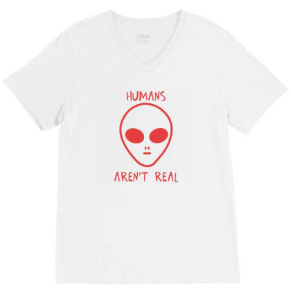 Humans Are Not Real V-neck Tee Designed By Moko