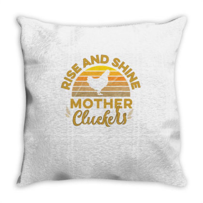 Rise And Shine Mother Cluckers Throw Pillow Designed By Cogentprint