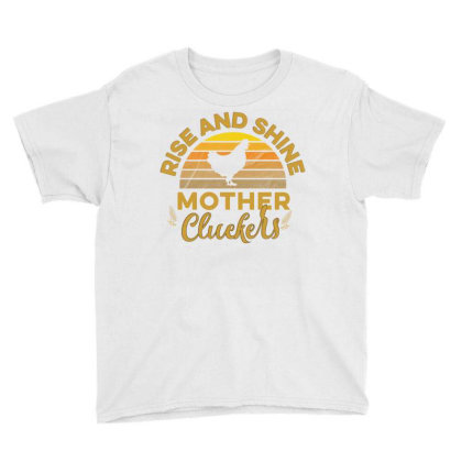 Rise And Shine Mother Cluckers Youth Tee Designed By Cogentprint
