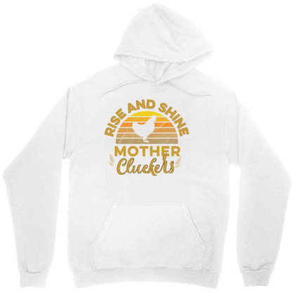 Rise And Shine Mother Cluckers Unisex Hoodie Designed By Cogentprint