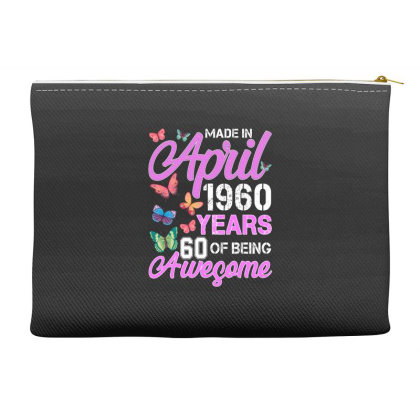 Made In April 1960 Years 60 Of Being Awesome For Dark Accessory Pouches Designed By Sengul
