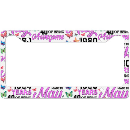Made In May 1980 Years 40 Of Being Awesome For Light License Plate Frame Designed By Sengul