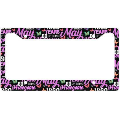Made In May 1960 Years 60 Of Being Awesome For Dark License Plate Frame Designed By Sengul