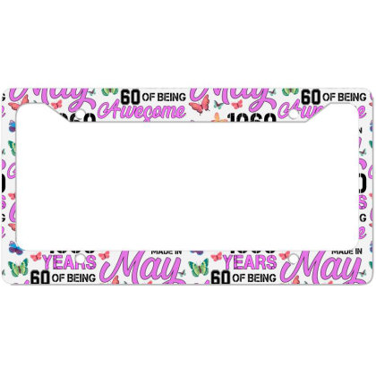 Made In May 1960 Years 60 Of Being Awesome For Light License Plate Frame Designed By Sengul