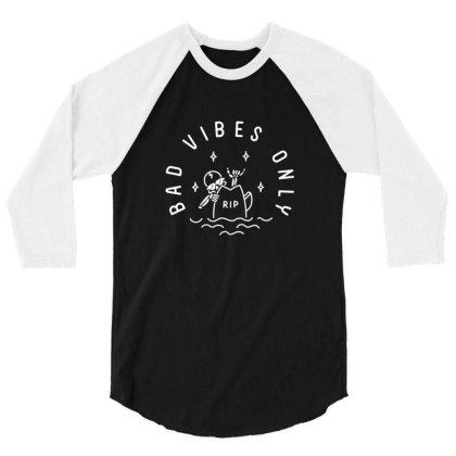 Bad Vibes Only 3/4 Sleeve Shirt Designed By 90stings