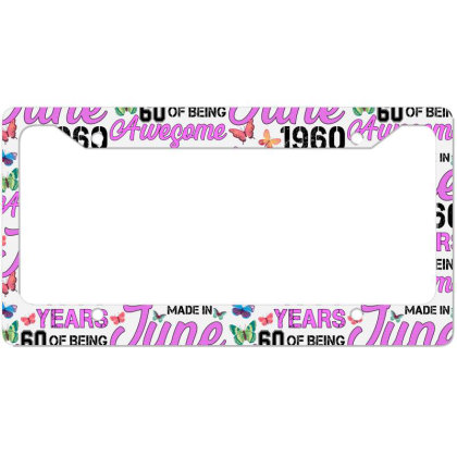 Made In June 1960 Years 60 Of Being Awesome For Light License Plate Frame Designed By Sengul