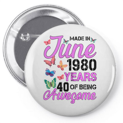 Made In June 1980 Years 40 Of Being Awesome For Light Pin-back Button Designed By Sengul