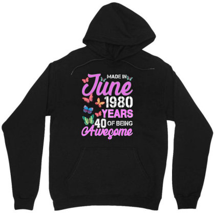 Made In June 1980 Years 40 Of Being Awesome For Dark Unisex Hoodie Designed By Sengul
