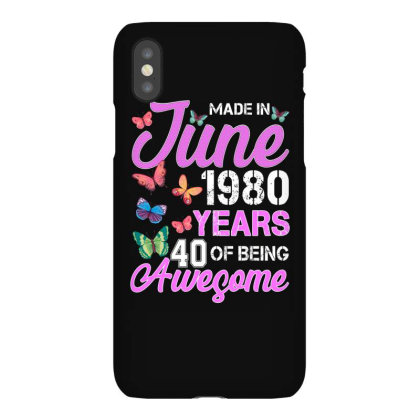 Made In June 1980 Years 40 Of Being Awesome For Dark Iphonex Case Designed By Sengul
