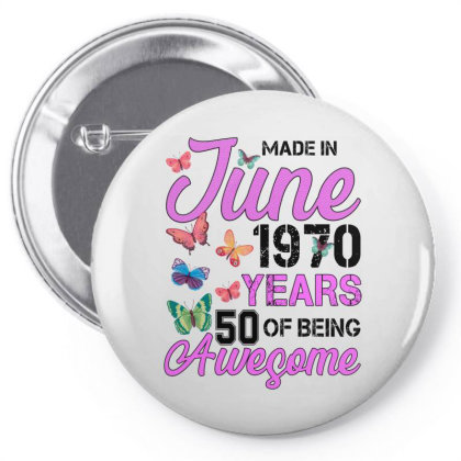 Made In June 1970 Years 50 Of Being Awesome For Light Pin-back Button Designed By Sengul