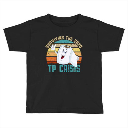 Surviving The 2020 Tp Crisis Toddler T-shirt Designed By Gurkan