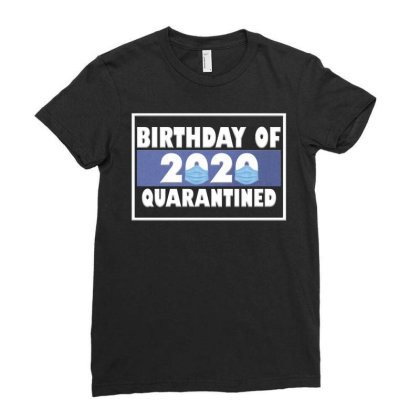Bırthday Of 2020 Quarantined Ladies Fitted T-shirt Designed By Gurkan