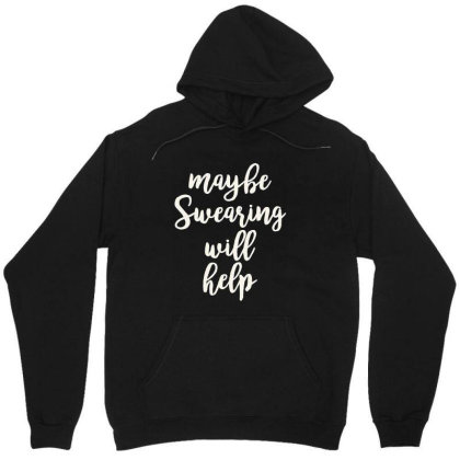 Maybe Swearing Will Help Unisex Hoodie Designed By Kakashop