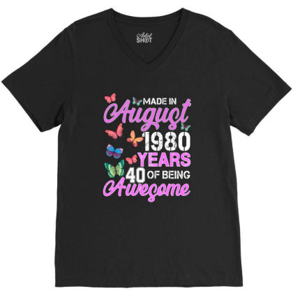 Made In August 1980 Years 40 Of Being Awesome For Dak V-neck Tee Designed By Sengul