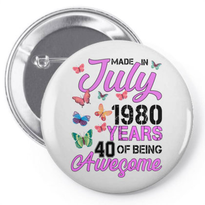 Made In July 1980 Years 40 Of Being Awesome For Light Pin-back Button Designed By Sengul