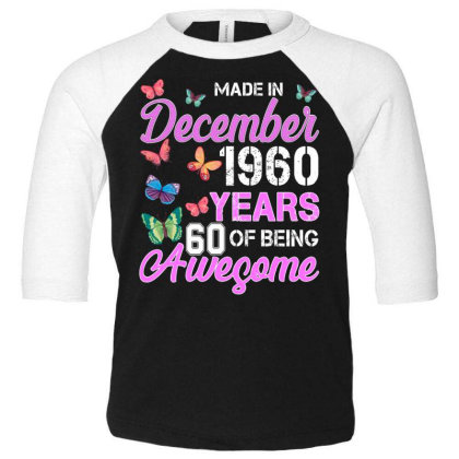 Made In December 1960 Years 60 Of Being Awesome For Dark Toddler 3/4 Sleeve Tee Designed By Sengul