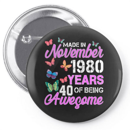 Made In November 1980 Years 40 Of Being Awesome For Dark Pin-back Button Designed By Sengul