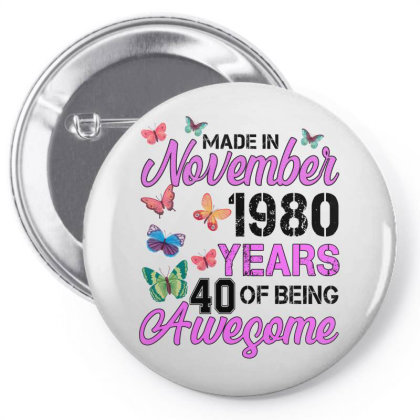 Made In November 1980 Years 40 Of Being Awesome For Light Pin-back Button Designed By Sengul
