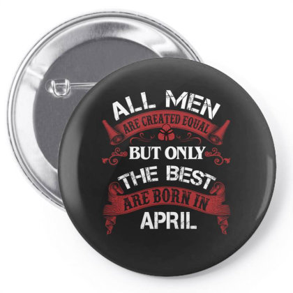 All Men Are Created Equal But Only The Best Are Born In April For Dark Pin-back Button Designed By Sengul