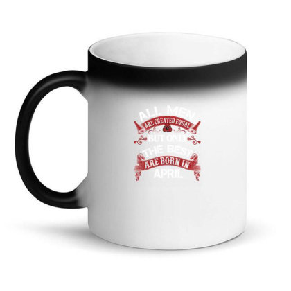 All Men Are Created Equal But Only The Best Are Born In April For Dark Magic Mug Designed By Sengul