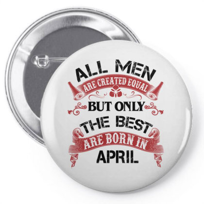 All Men Are Created Equal But Only The Best Are Born In April For Ligh Pin-back Button Designed By Sengul