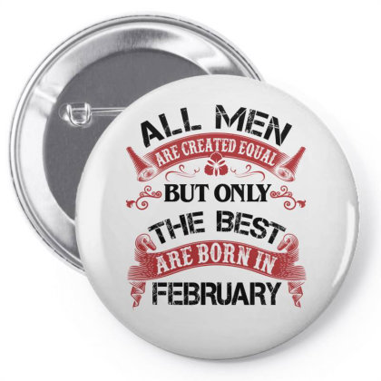 All Men Are Created Equal But Only The Best Are Born In February For L Pin-back Button Designed By Sengul
