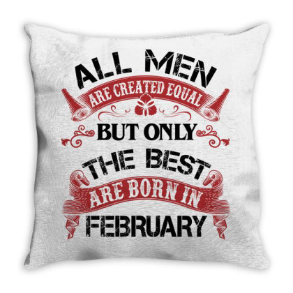 All Men Are Created Equal But Only The Best Are Born In February For L Throw Pillow Designed By Sengul