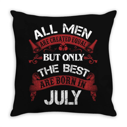 All Men Are Created Equal But Only The Best Are Born In July For Dark Throw Pillow Designed By Sengul