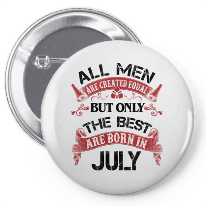 All Men Are Created Equal But Only The Best Are Born In July For Light Pin-back Button Designed By Sengul