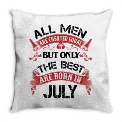 All Men Are Created Equal But Only The Best Are Born In July For Light Throw Pillow Designed By Sengul