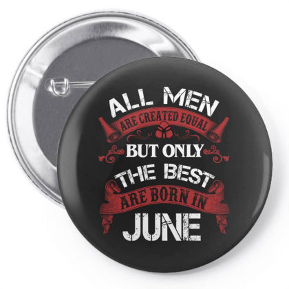 All Men Are Created Equal But Only The Best Are Born In June For Dark Pin-back Button Designed By Sengul