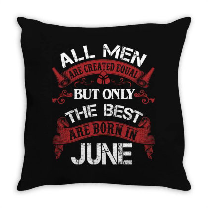 All Men Are Created Equal But Only The Best Are Born In June For Dark Throw Pillow Designed By Sengul