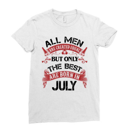 All Men Are Created Equal But Only The Best Are Born In July For Light Ladies Fitted T-shirt Designed By Sengul