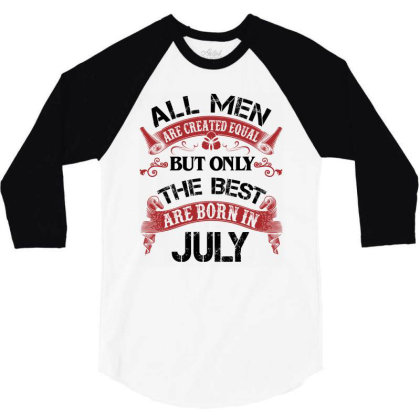 All Men Are Created Equal But Only The Best Are Born In July For Light 3/4 Sleeve Shirt Designed By Sengul
