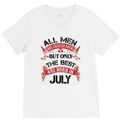 All Men Are Created Equal But Only The Best Are Born In July For Light V-neck Tee Designed By Sengul