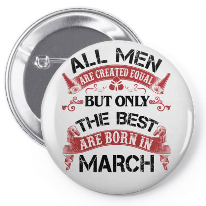 All Men Are Created Equal But Only The Best Are Born In March For Ligh Pin-back Button Designed By Sengul