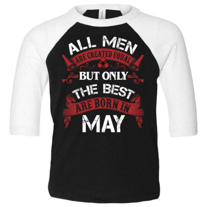 All Men Are Created Equal But Only The Best Are Born In May For Dark Toddler 3/4 Sleeve Tee Designed By Sengul