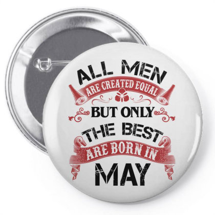 All Men Are Created Equal But Only The Best Are Born In May For Light Pin-back Button Designed By Sengul