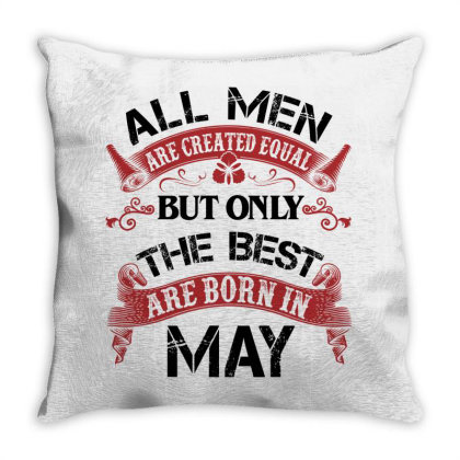 All Men Are Created Equal But Only The Best Are Born In May For Light Throw Pillow Designed By Sengul
