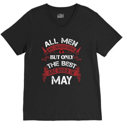 All Men Are Created Equal But Only The Best Are Born In May For Dark V-neck Tee Designed By Sengul