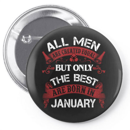 All Men Are Created Equal But Only The Best Are Born In January For Da Pin-back Button Designed By Sengul