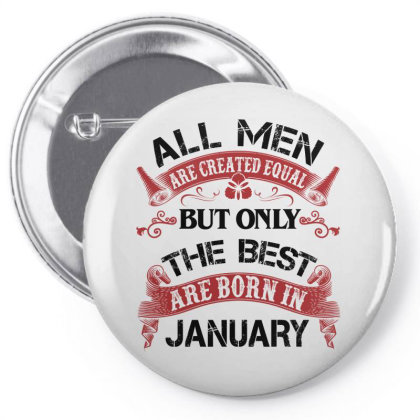 All Men Are Created Equal But Only The Best Are Born In January For Li Pin-back Button Designed By Sengul