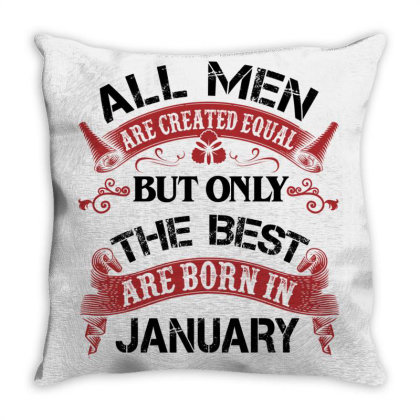 All Men Are Created Equal But Only The Best Are Born In January For Li Throw Pillow Designed By Sengul