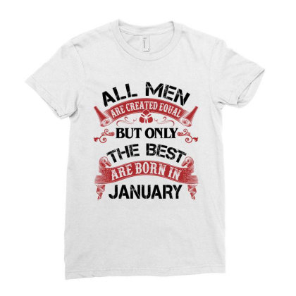 All Men Are Created Equal But Only The Best Are Born In January For Li Ladies Fitted T-shirt Designed By Sengul