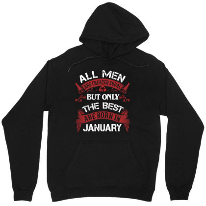 All Men Are Created Equal But Only The Best Are Born In January For Da Unisex Hoodie Designed By Sengul
