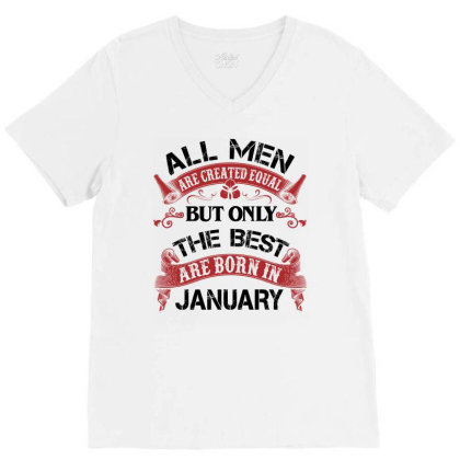 All Men Are Created Equal But Only The Best Are Born In January For Li V-neck Tee Designed By Sengul
